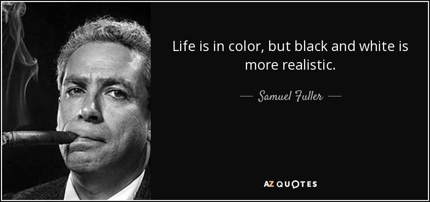 Samuel Fuller Quote Life Is In Color But Black And White Is More