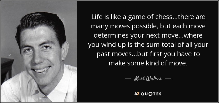 Mort Walker Quote Life Is Like A Game Of Chessthere Are Many