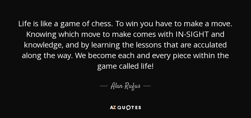 Alan Rufus Quote Life Is Like A Game Of Chess To Win You