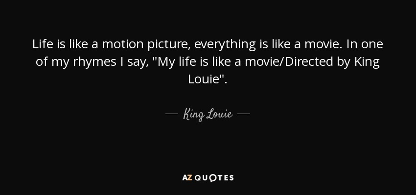 Rhyming Life Quotes Impressive King Louie Quote Life Is Like A Motion Picture Everything Is