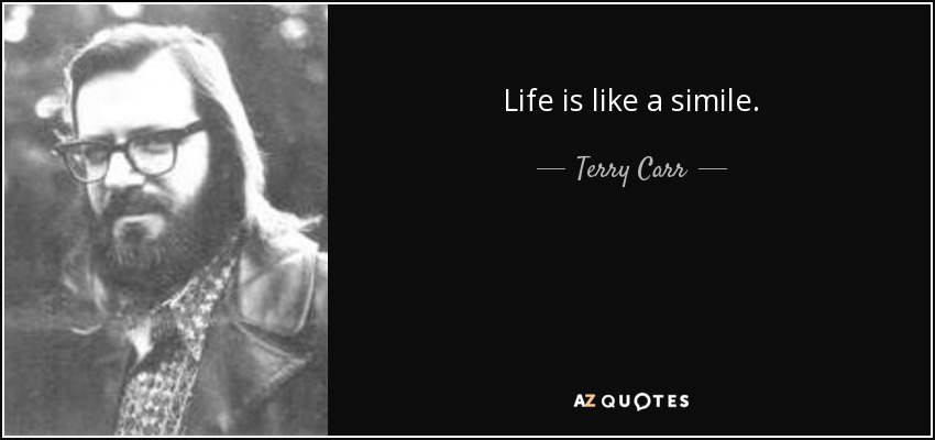 Life is like a simile. - Terry Carr