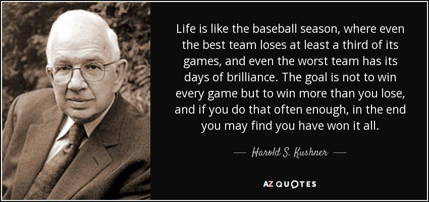 Harold S Kushner Quote Life Is Like The Baseball Season Where Enchanting Baseball Life Quotes