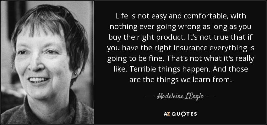 Life Is Not Easy Quotes Inspiration Madeleine L'engle Quote Life Is Not Easy And Comfortable With