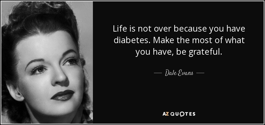Dale Evans Quote Life Is Not Over Because You Have Diabetes Make