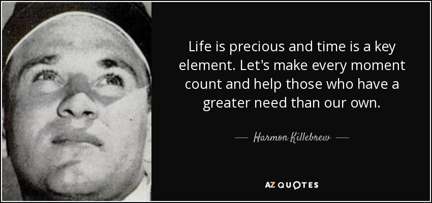 Every Moment Counts Quotes: Harmon Killebrew Quote: Life Is Precious And Time Is A Key