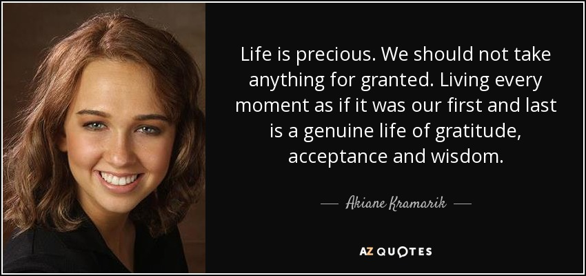 Taking Life For Granted Quotes Magnificent Akiane Kramarik Quote Life Is Preciouswe Should Not Take