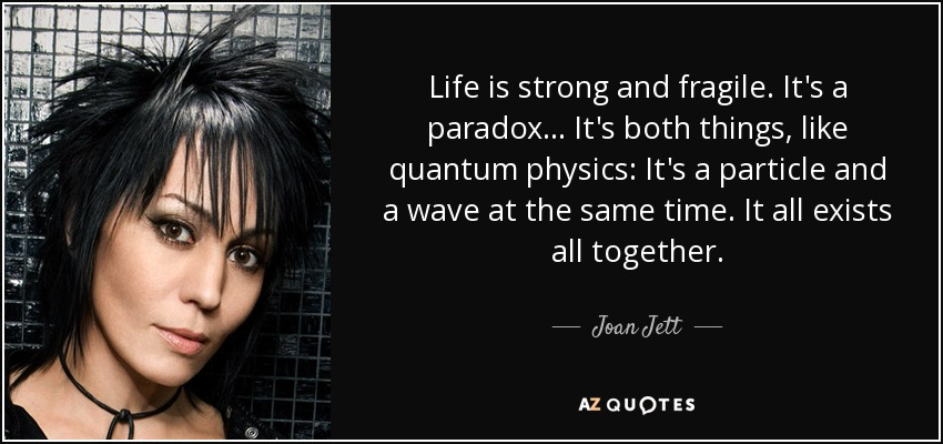 Joan Jett Quote: Life Is Strong And Fragile. It's A