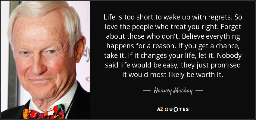 Harvey Mackay Quote Life Is Too Short To Wake Up With Regrets So