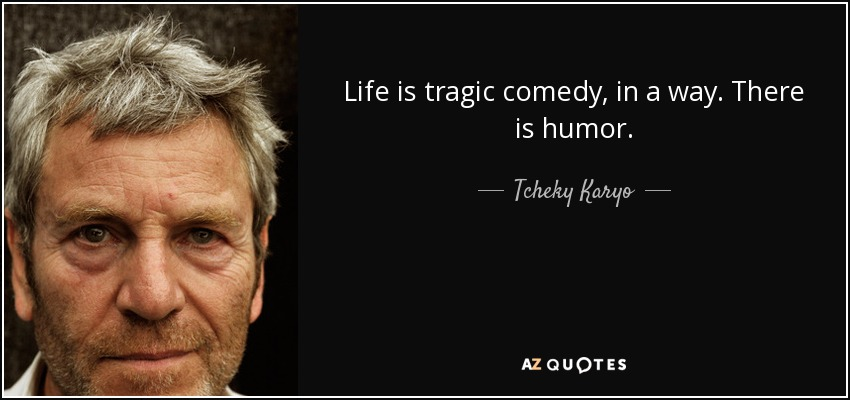 Image result for life is a tragic comedy