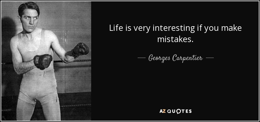 Life is very interesting if you make mistakes. - Georges Carpentier