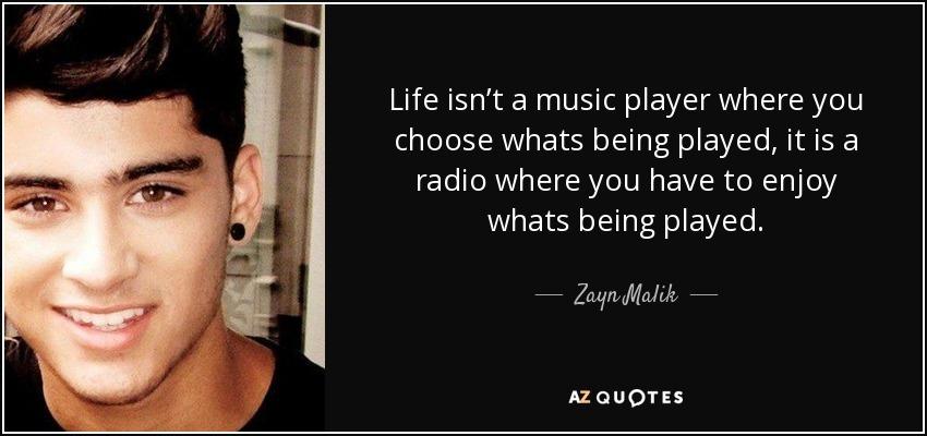 Zayn Malik Quote: Life Isn't A Music Player Where You
