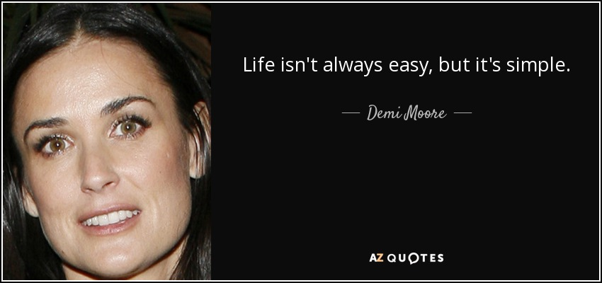Demi Moore Quote Life Isnt Always Easy But Its Simple