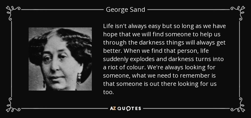 George Sand Quote Life Isnt Always Easy But So Long As We Have