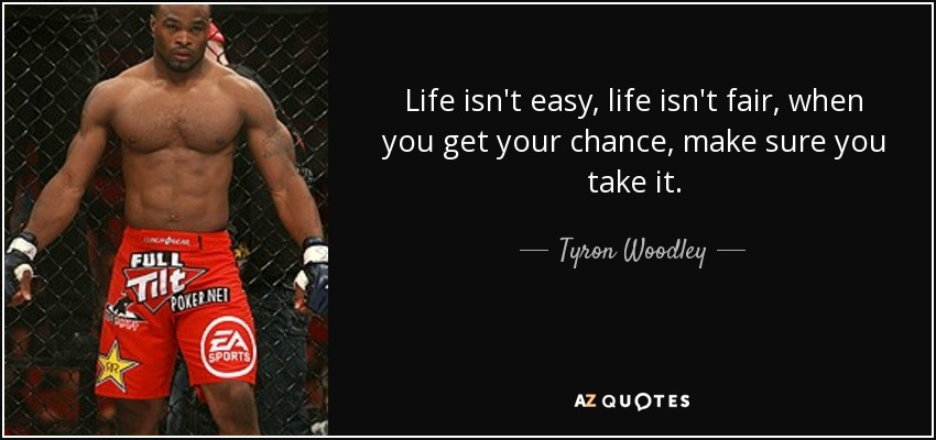 Tyron Woodley Quote Life Isnt Easy Life Isnt Fair When You Get