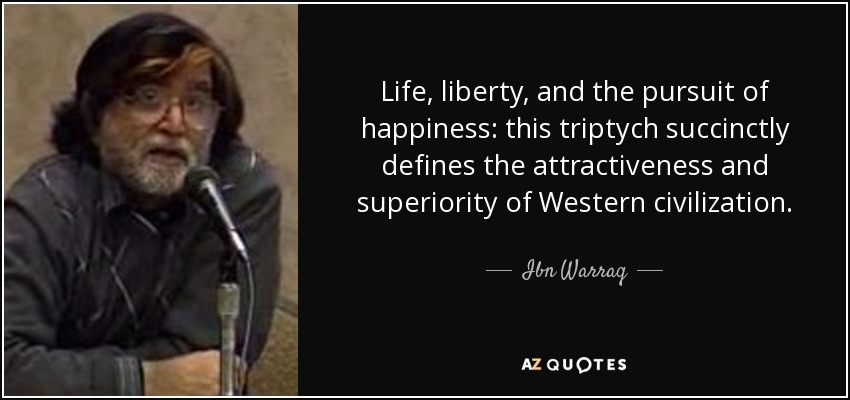 Ibn Warraq Quote Life Liberty And The Pursuit Of Happiness This