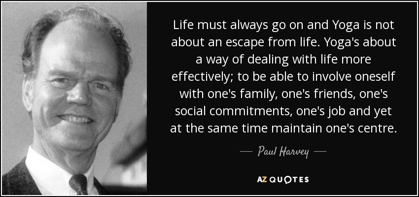 Paul Harvey quote: Life must always go on and Yoga is not