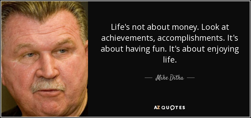 Mike Ditka Quote Lifes Not About Money Look At Achievements