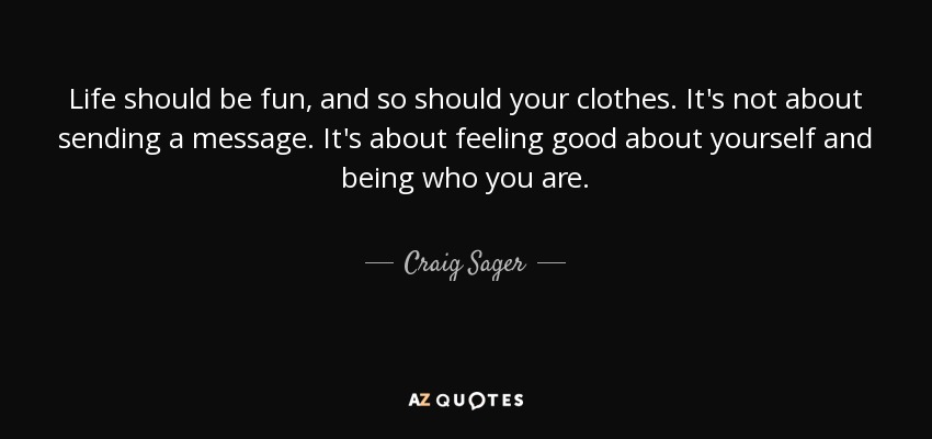 Message Quotes About Life Enchanting Craig Sager Quote Life Should Be Fun And So Should Your Clothes