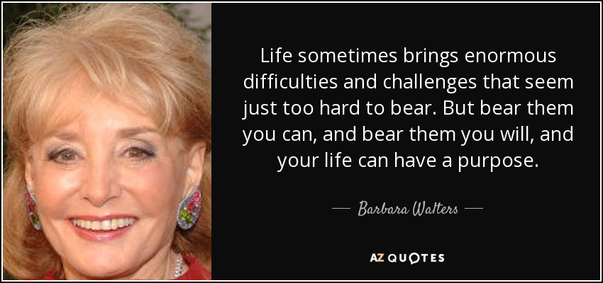 Barbara Walters Quote Life Sometimes Brings Enormous Difficulties