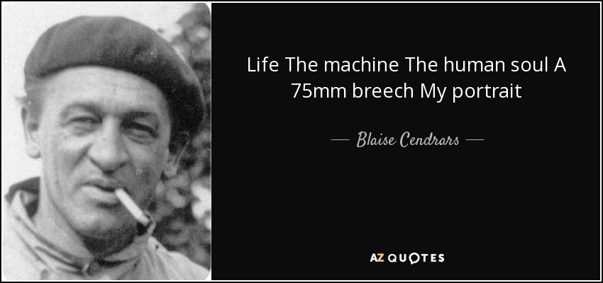 Life The machine The human soul A 75mm breech My portrait - Blaise Cendrars