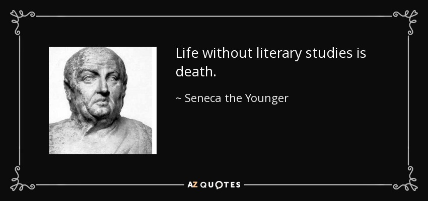 Life without literary studies is death. - Seneca the Younger