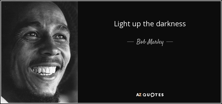 Bob Marley Quote Light Up The Darkness