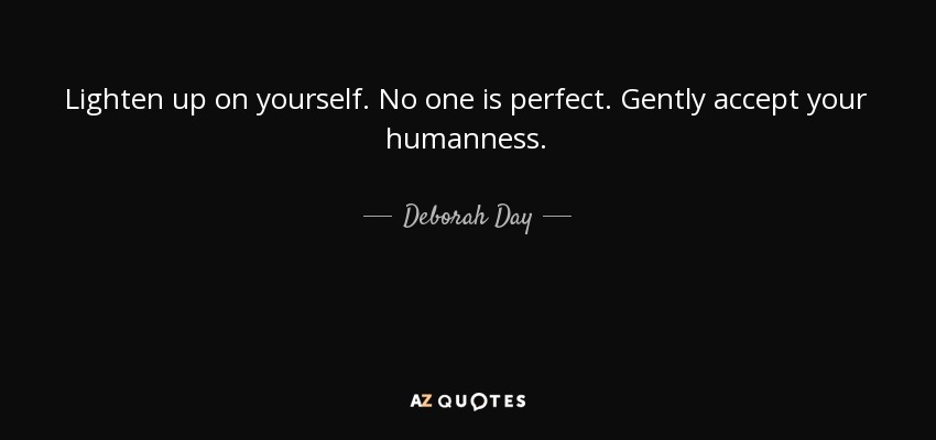 Deborah Day Quote Lighten Up On Yourself No One Is Perfect Gently