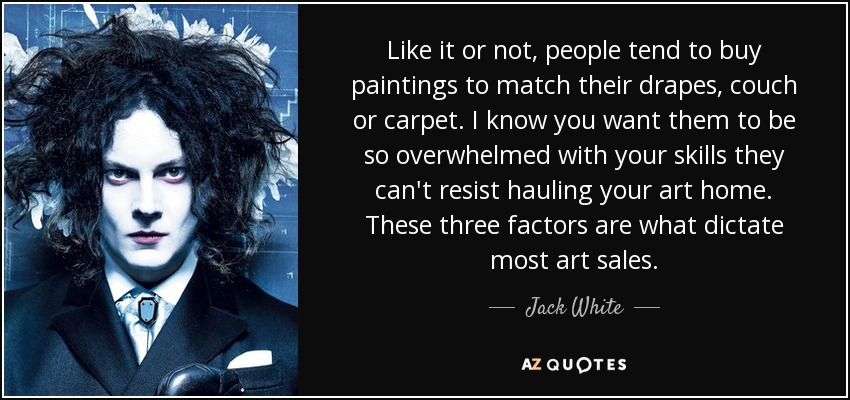 Peachy Jack White Quote Like It Or Not People Tend To Buy Pabps2019 Chair Design Images Pabps2019Com