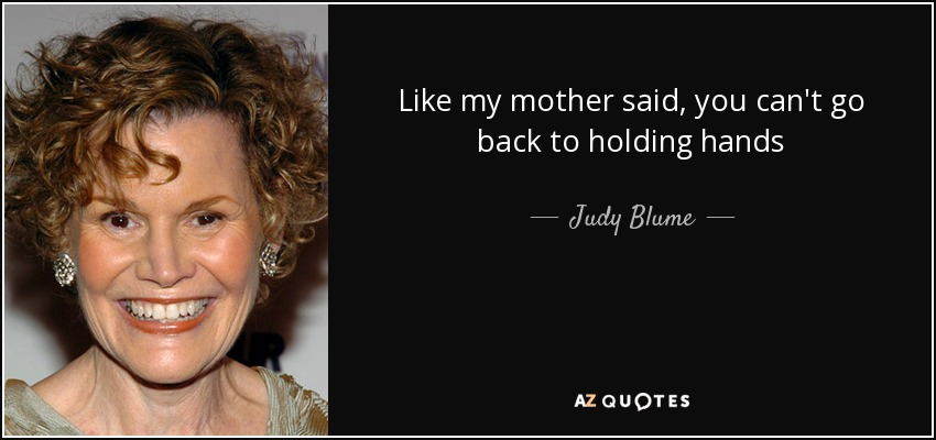 Like my mother said, you can't go back to holding hands - Judy Blume