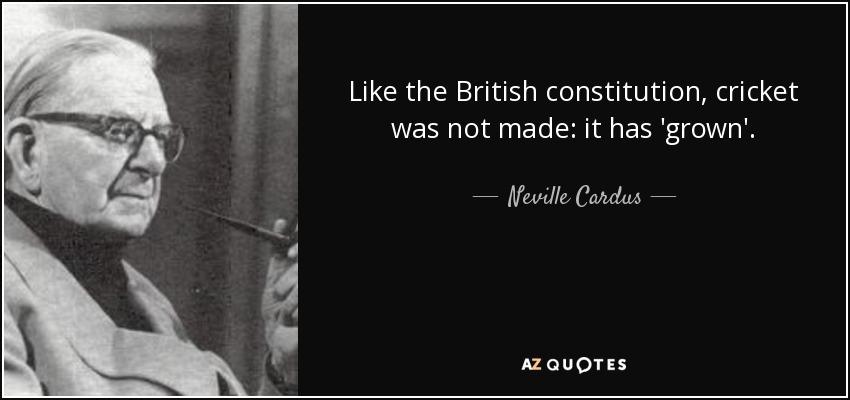 Constitution Quotes Unique Neville Cardus Quote Like The British Constitution Cricket Was Not