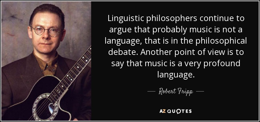 Robert Fripp quote: Linguistic philosophers continue to