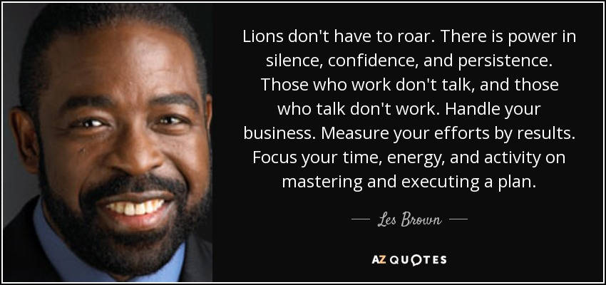 Les Brown Quote Lions Dont Have To Roar There Is Power In Silence