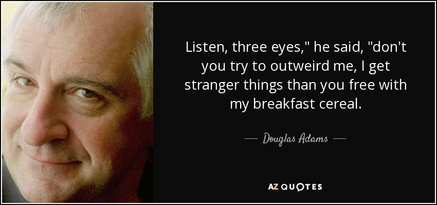 Listen, three eyes,