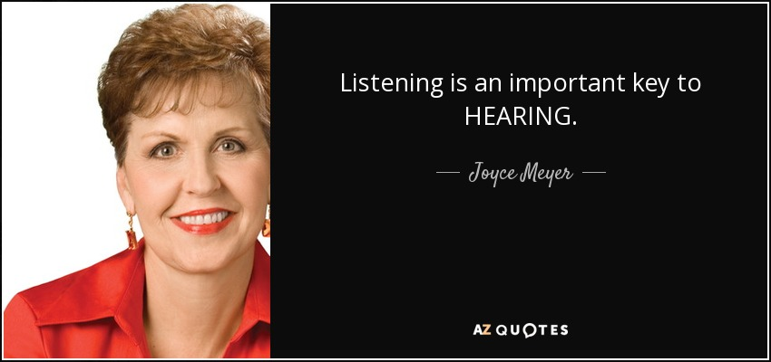Listening is an important key to HEARING. - Joyce Meyer