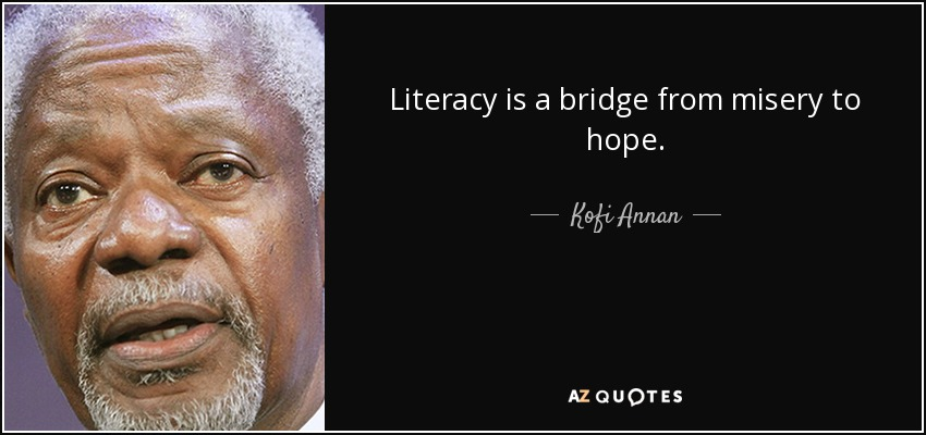 Literacy is a bridge from misery to hope. - Kofi Annan