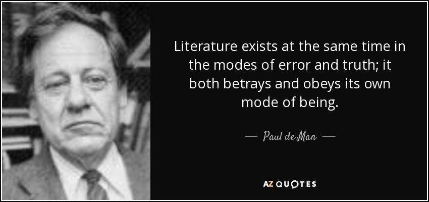 Literature exists at the same time in the modes of error and truth; it both betrays and obeys its own mode of being. - Paul de Man