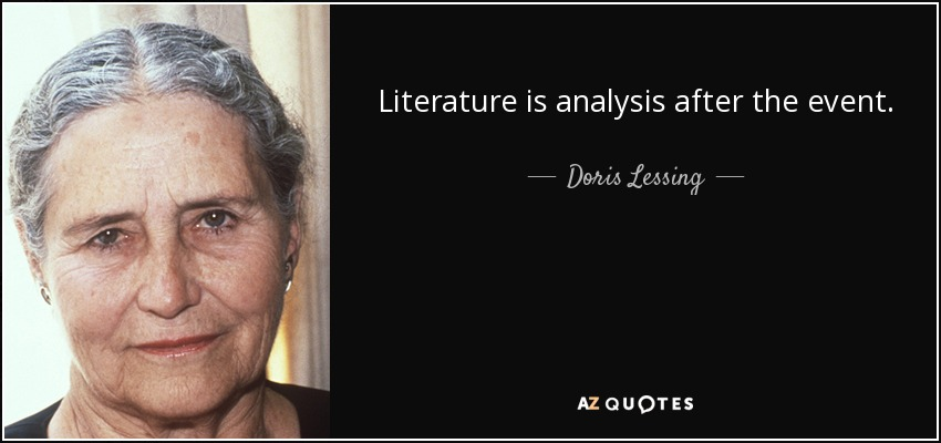 Literature is analysis after the event. - Doris Lessing