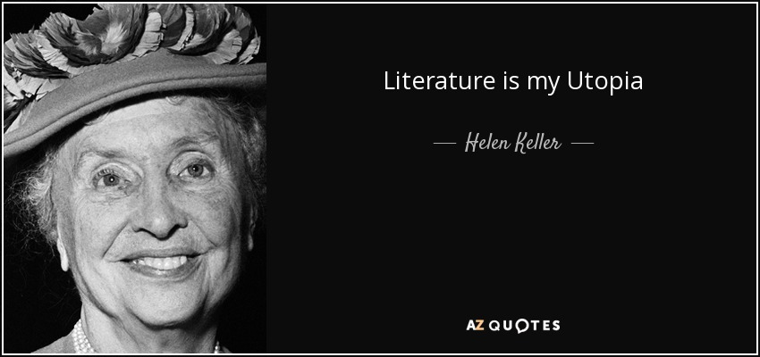 Literature is my Utopia - Helen Keller