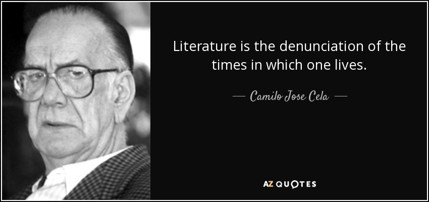 Literature is the denunciation of the times in which one lives. - Camilo Jose Cela