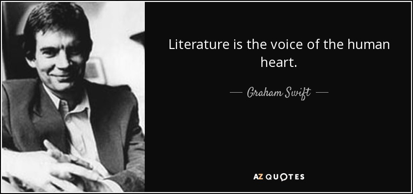 Literature is the voice of the human heart. - Graham Swift