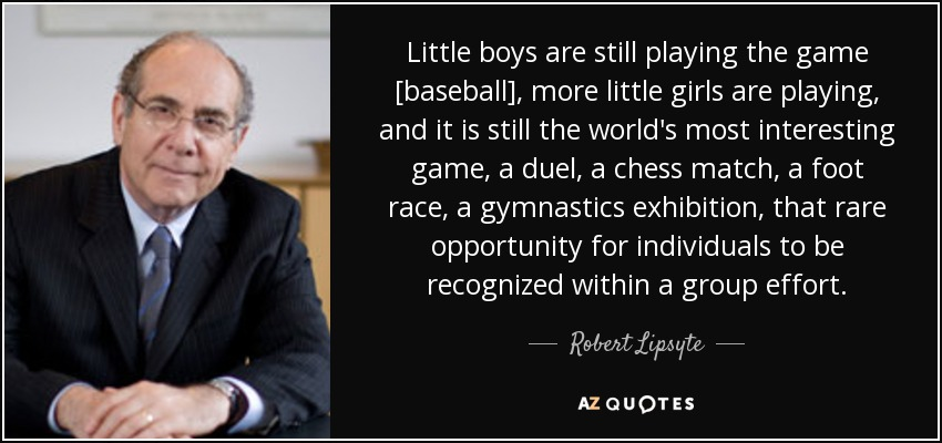 Robert Lipsyte quote: Little boys are still playing the game ...