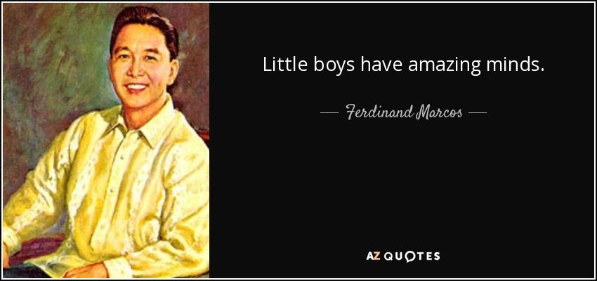 Little boys have amazing minds. - Ferdinand Marcos