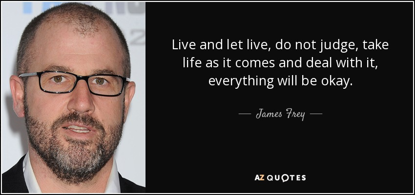 James Frey Quote Live And Let Live Do Not Judge Take Life As