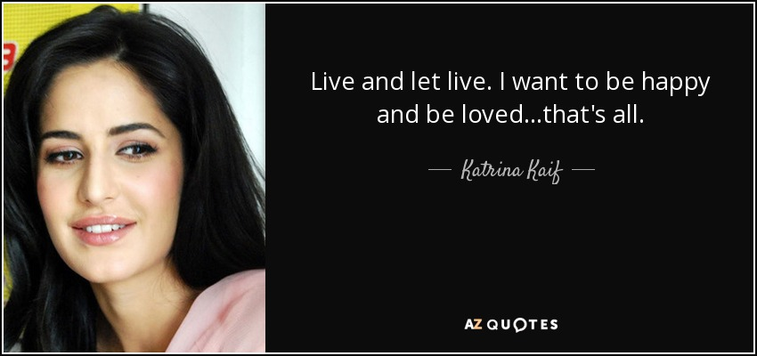 Katrina Kaif Quote Live And Let Live I Want To Be Happy And