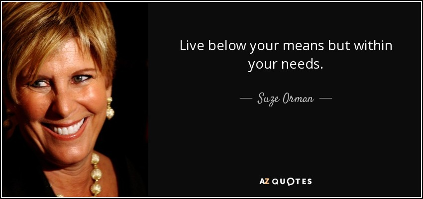 Suze Orman Quote Live Below Your Means But Within Your Needs