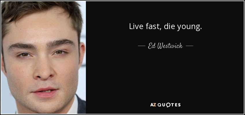 Top 6 Live Fast Die Young Quotes A Z Quotes