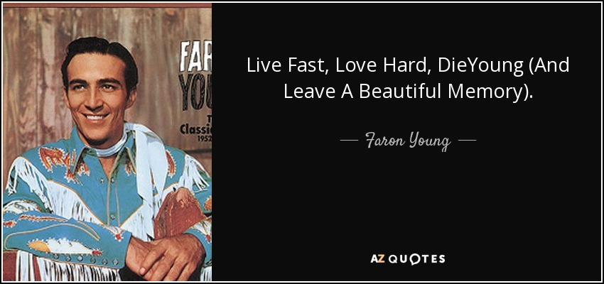 Faron Young Quote Live Fast Love Hard Dieyoung And Leave A