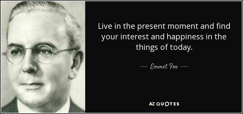 emmet fox quote live in the present moment and find your