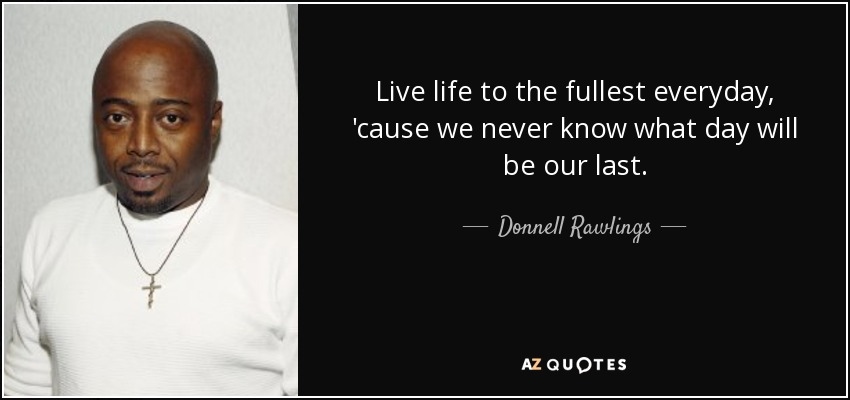 Donnell Rawlings Quote Live Life To The Fullest Everyday Cause We