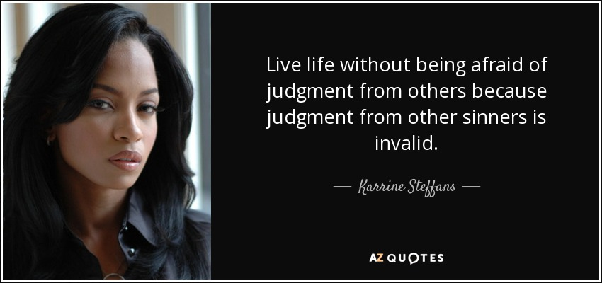 Karrine Steffans Quote Live Life Without Being Afraid Of Judgment